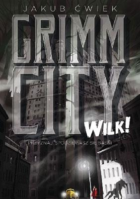 Jakub Ćwiek - ,,Grimm City. Wilk!